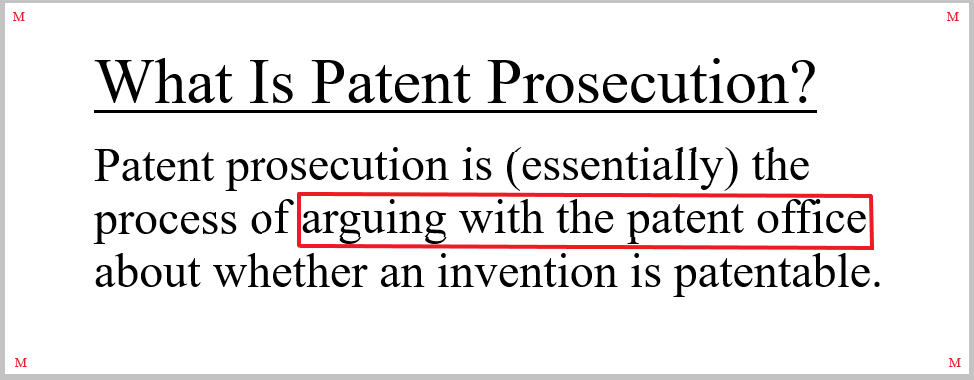 """Patent prosecution involves """"arguing with the patent office"""" in the form of official USPTO Office Actions (which set forth the patent office's arguments) and the applicant's replies to those USPTO Office Actions (which set forth the applicant's arguments)."""