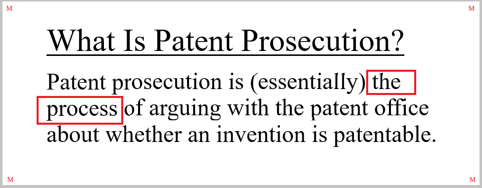 """Patent prosecution is """"the process"""" of arguing patentability. That patent prosecution is a process is important to understand, as this fact informs several other aspects."""
